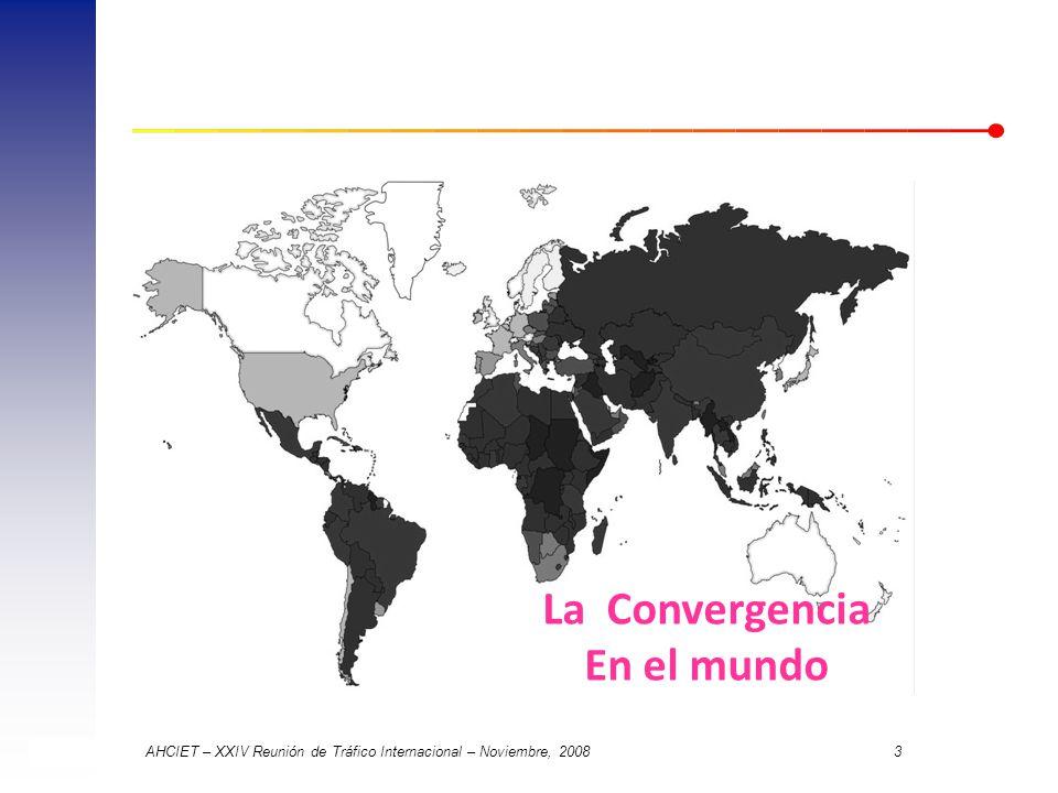 AHCIET – XXIV Reunión de Tráfico Internacional – Noviembre, 2008 3 La Convergencia En el mundo