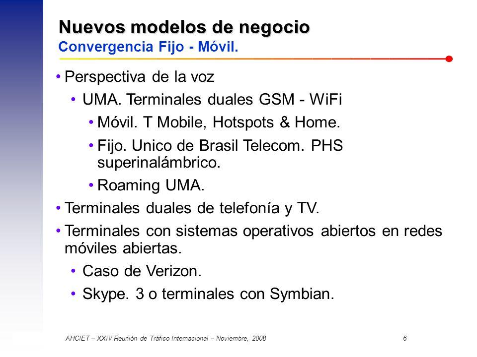 AHCIET – XXIV Reunión de Tráfico Internacional – Noviembre, 2008 6 Nuevos modelos de negocio Nuevos modelos de negocio Convergencia Fijo - Móvil.