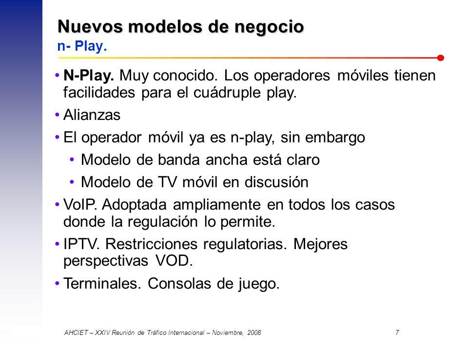AHCIET – XXIV Reunión de Tráfico Internacional – Noviembre, 2008 7 Nuevos modelos de negocio Nuevos modelos de negocio n- Play.