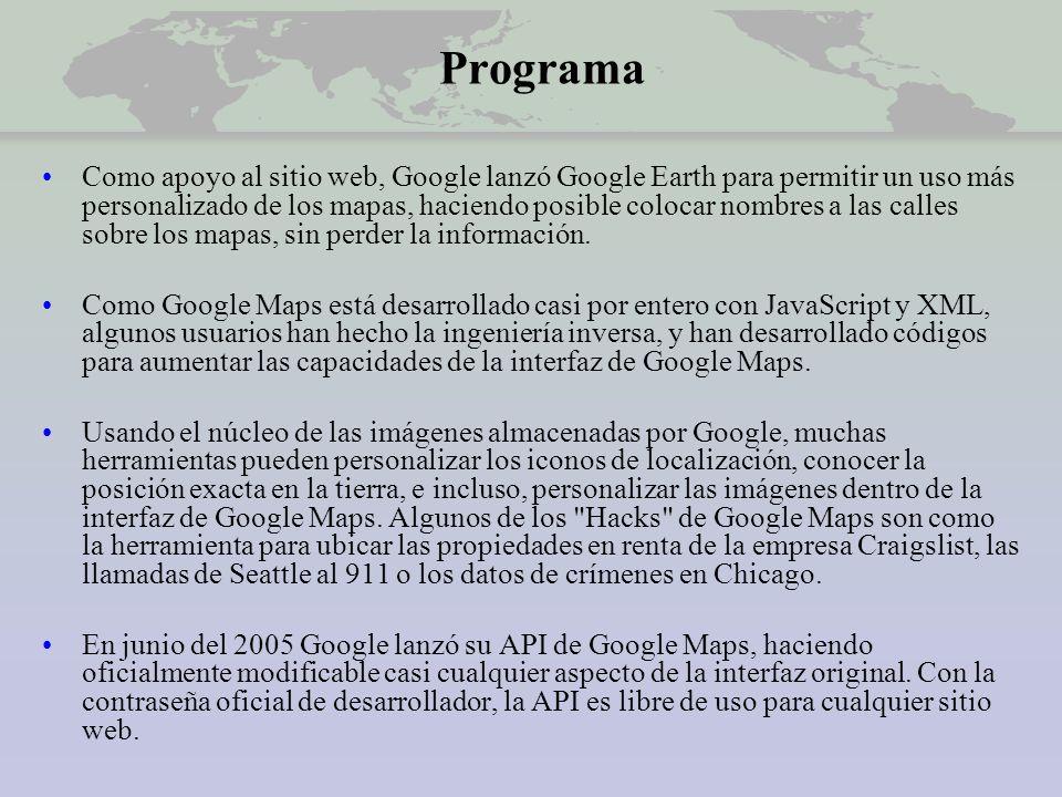 Programa Como apoyo al sitio web, Google lanzó Google Earth para permitir un uso más personalizado de los mapas, haciendo posible colocar nombres a las calles sobre los mapas, sin perder la información.