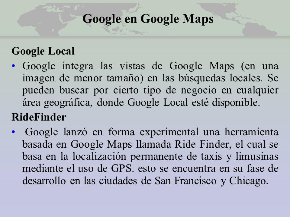 Google en Google Maps Google Local Google integra las vistas de Google Maps (en una imagen de menor tamaño) en las búsquedas locales.