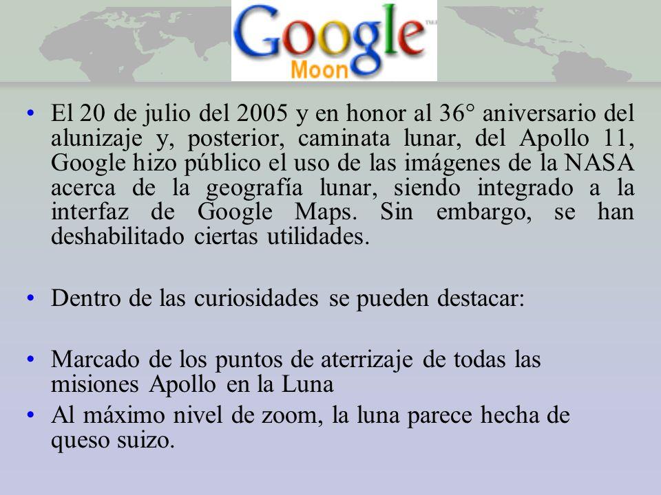 Google Moon El 20 de julio del 2005 y en honor al 36° aniversario del alunizaje y, posterior, caminata lunar, del Apollo 11, Google hizo público el uso de las imágenes de la NASA acerca de la geografía lunar, siendo integrado a la interfaz de Google Maps.