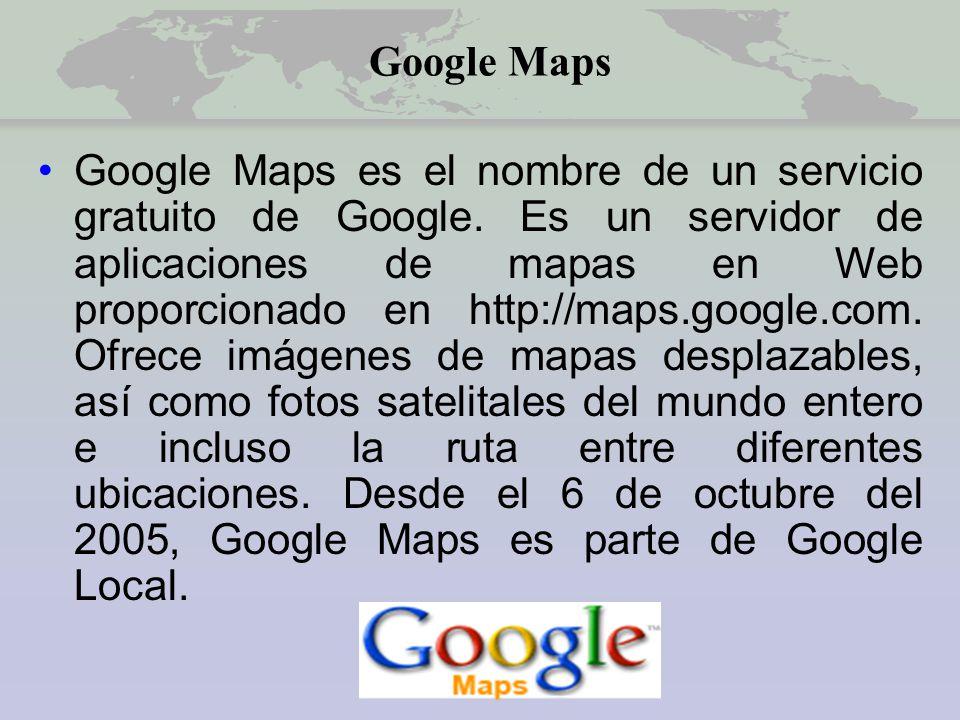 Google Maps Google Maps es el nombre de un servicio gratuito de Google.
