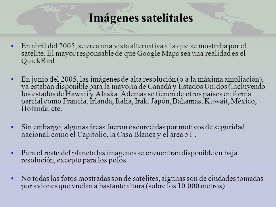 Imágenes satelitales En abril del 2005, se crea una vista alternativa a la que se mostraba por el satélite.