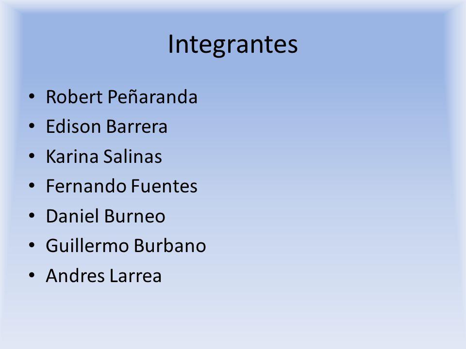 Integrantes Robert Peñaranda Edison Barrera Karina Salinas Fernando Fuentes Daniel Burneo Guillermo Burbano Andres Larrea
