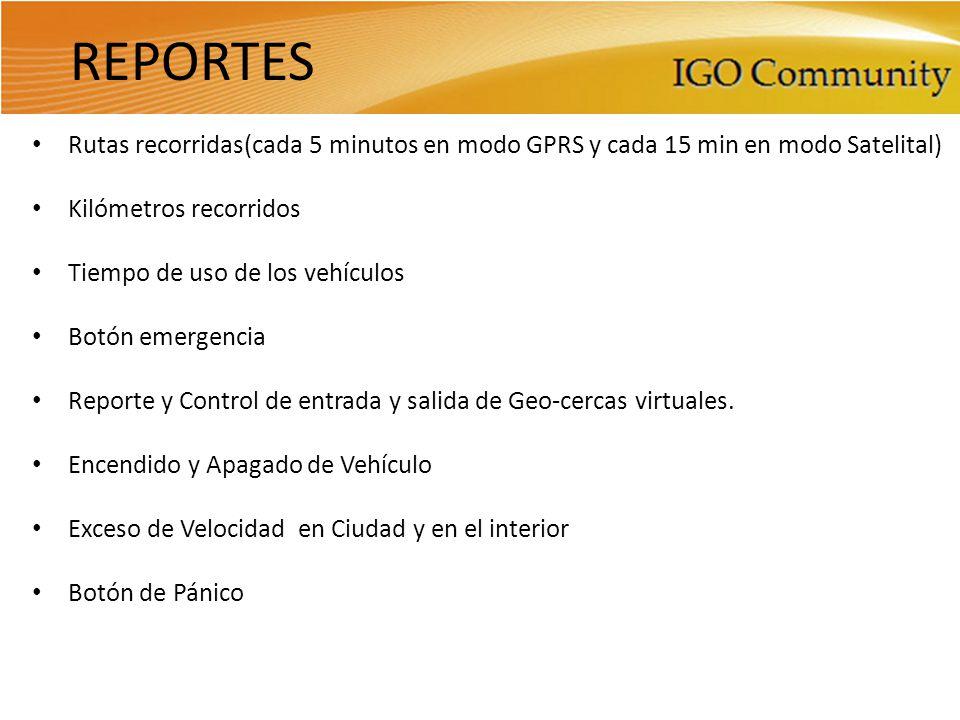 REPORTES Rutas recorridas(cada 5 minutos en modo GPRS y cada 15 min en modo Satelital) Kilómetros recorridos Tiempo de uso de los vehículos Botón emergencia Reporte y Control de entrada y salida de Geo-cercas virtuales.