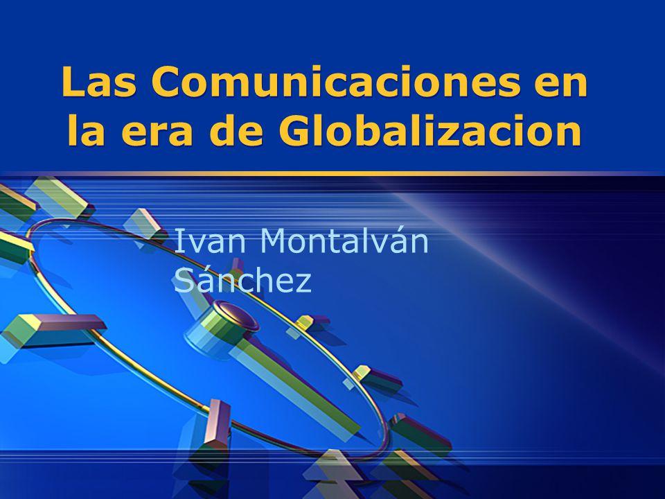 Las Comunicaciones en la era de Globalizacion Ivan Montalván Sánchez
