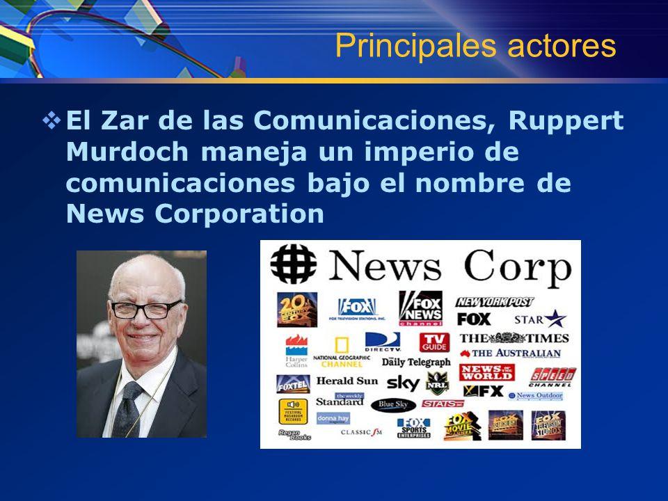 Principales actores  El Zar de las Comunicaciones, Ruppert Murdoch maneja un imperio de comunicaciones bajo el nombre de News Corporation