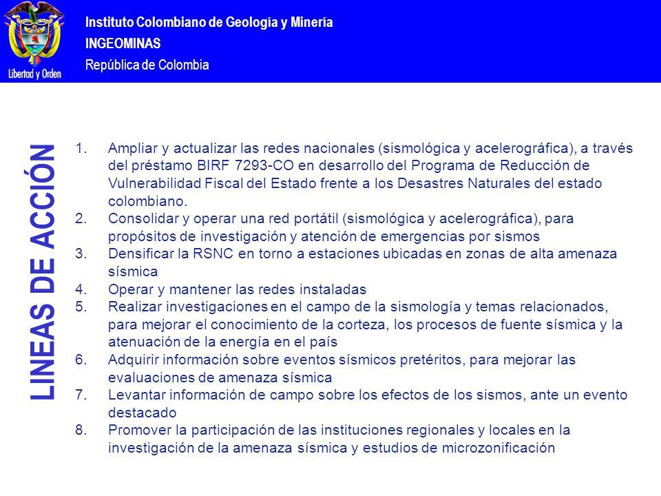 Instituto Colombiano de Geología y Minería INGEOMINAS República de Colombia 1.Ampliar y actualizar las redes nacionales (sismológica y acelerográfica), a través del préstamo BIRF 7293-CO en desarrollo del Programa de Reducción de Vulnerabilidad Fiscal del Estado frente a los Desastres Naturales del estado colombiano.