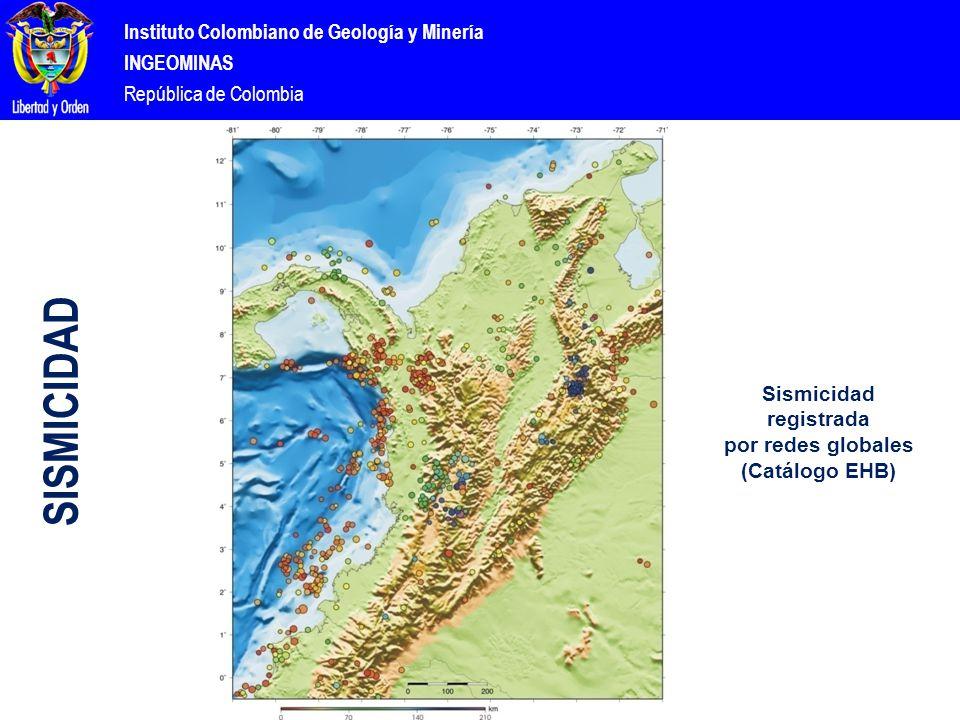 Instituto Colombiano de Geología y Minería INGEOMINAS República de Colombia SISMICIDAD Sismicidad registrada por redes globales (Catálogo EHB)