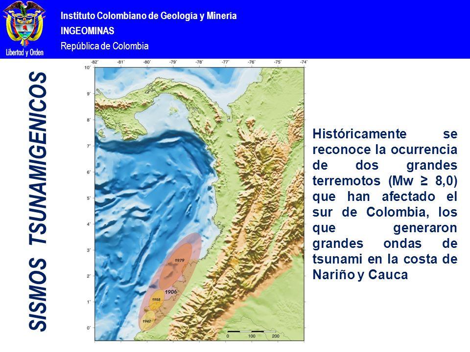 Instituto Colombiano de Geología y Minería INGEOMINAS República de Colombia Históricamente se reconoce la ocurrencia de dos grandes terremotos (Mw ≥ 8,0) que han afectado el sur de Colombia, los que generaron grandes ondas de tsunami en la costa de Nariño y Cauca SISMOS TSUNAMIGENICOS