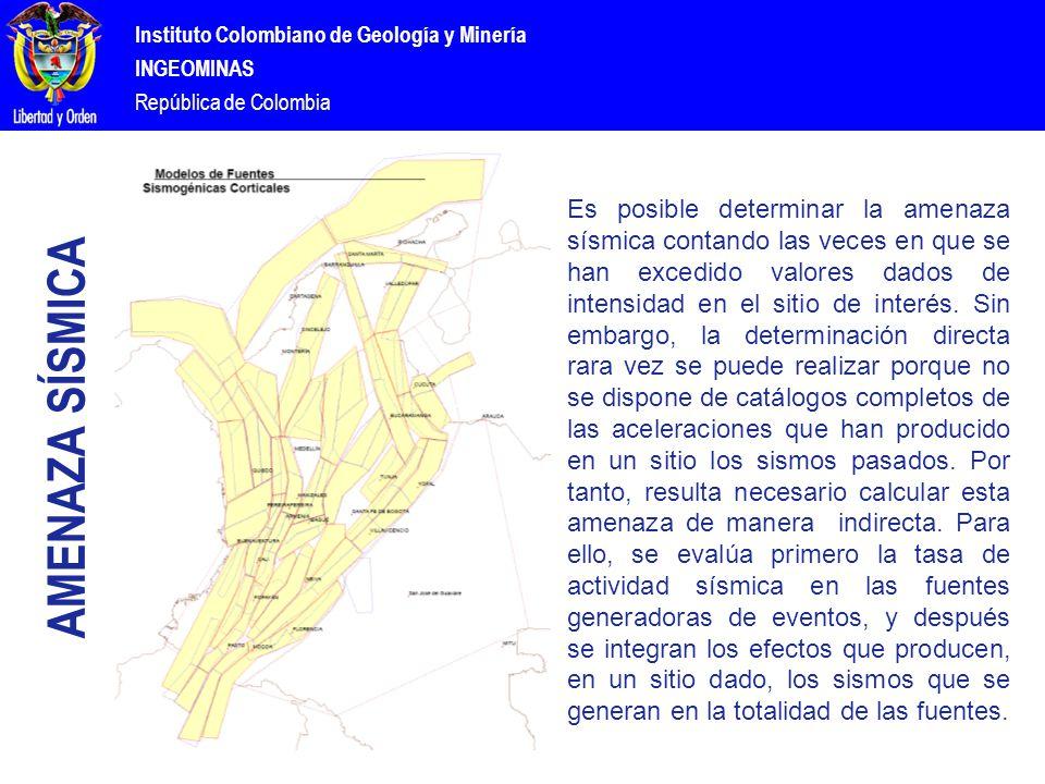 Instituto Colombiano de Geología y Minería INGEOMINAS República de Colombia Es posible determinar la amenaza sísmica contando las veces en que se han excedido valores dados de intensidad en el sitio de interés.