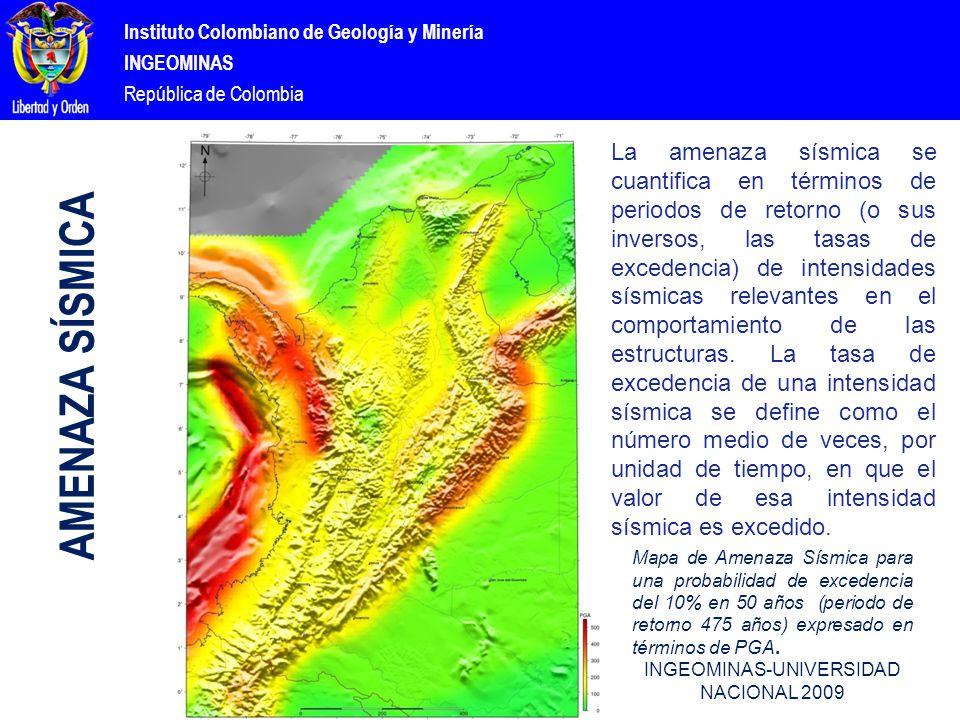 Instituto Colombiano de Geología y Minería INGEOMINAS República de Colombia AMENAZA SÍSMICA Mapa de Amenaza Sísmica para una probabilidad de excedencia del 10% en 50 años (periodo de retorno 475 años) expresado en términos de PGA.