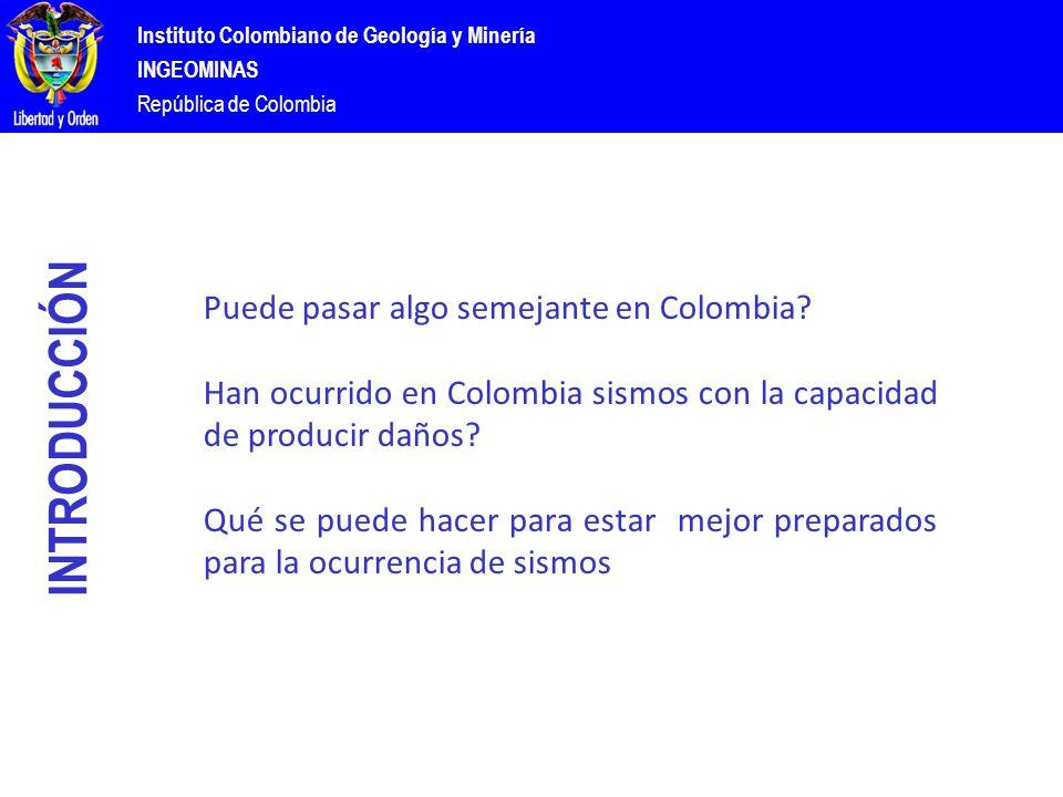 Instituto Colombiano de Geología y Minería INGEOMINAS República de Colombia INTRODUCCIÓN Puede pasar algo semejante en Colombia.