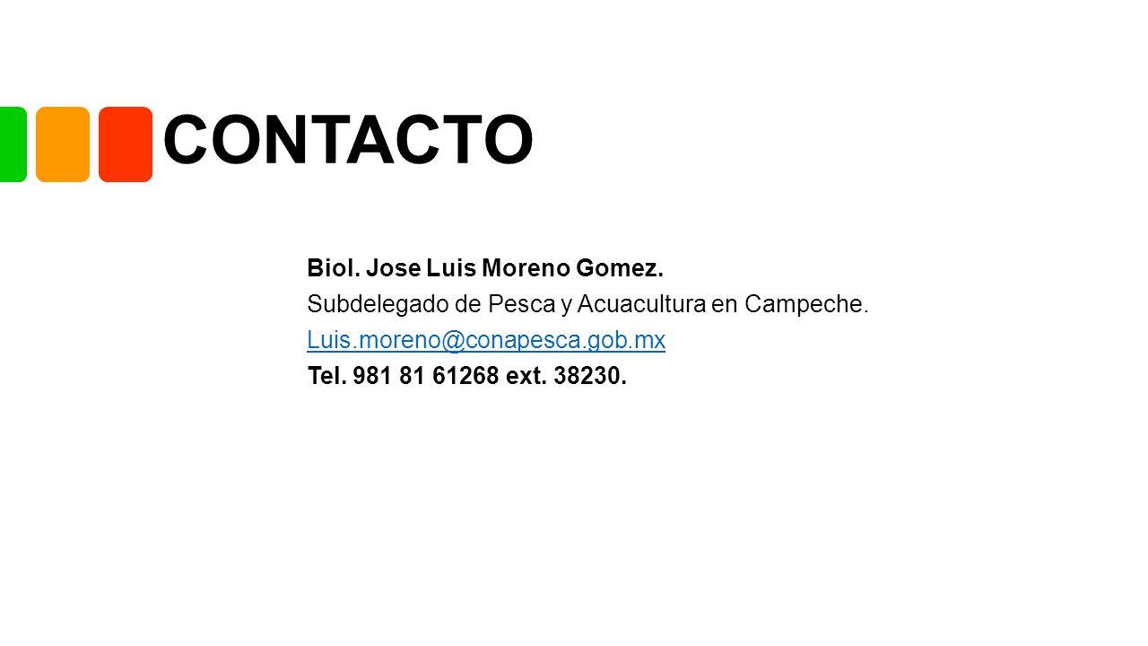 CONTACTO Biol. Jose Luis Moreno Gomez. Subdelegado de Pesca y Acuacultura en Campeche.