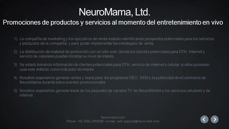 Neuromama.com Phone: +52 (664) 2905048 | e-mail: web.support@neuro-mail.com 1)La compañía de marketing y los ejecutivos de venta estarán identificando prospectos potenciales para los servicios y productos de la compañía, y para poder implementar las estrategias de venta.