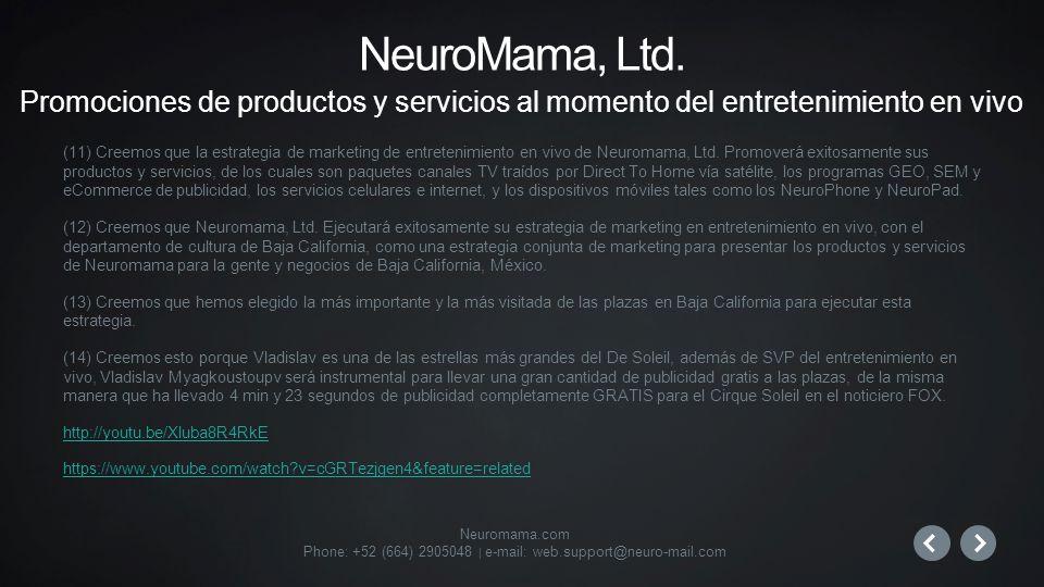 Neuromama.com Phone: +52 (664) 2905048 | e-mail: web.support@neuro-mail.com (11) Creemos que la estrategia de marketing de entretenimiento en vivo de Neuromama, Ltd.