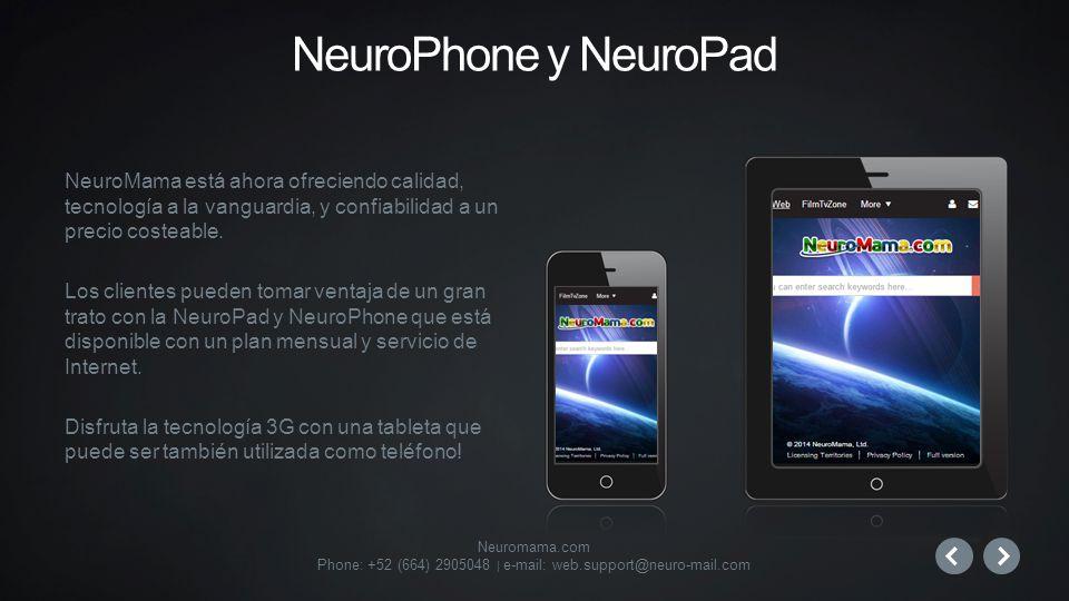 Neuromama.com Phone: +52 (664) 2905048 | e-mail: web.support@neuro-mail.com NeuroMama está ahora ofreciendo calidad, tecnología a la vanguardia, y confiabilidad a un precio costeable.
