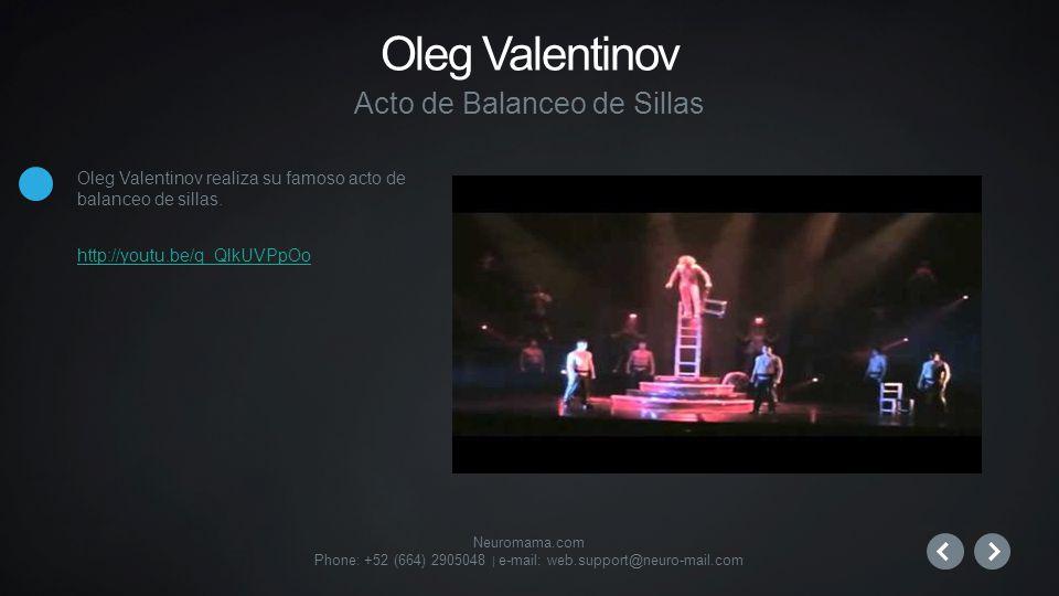 Neuromama.com Phone: +52 (664) 2905048 | e-mail: web.support@neuro-mail.com Oleg Valentinov realiza su famoso acto de balanceo de sillas.