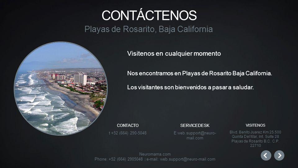 Neuromama.com Phone: +52 (664) 2905048 | e-mail: web.support@neuro-mail.com Visitenos en cualquier momento Nos encontramos en Playas de Rosarito Baja California.