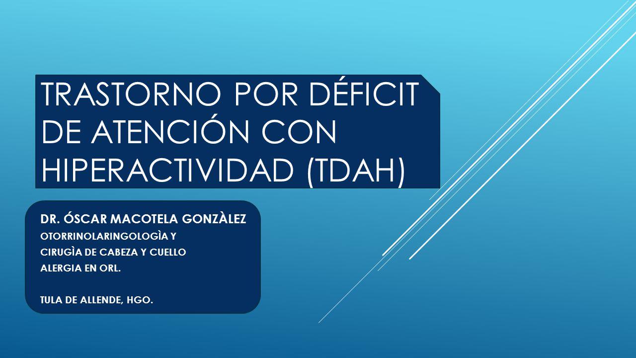 TRASTORNO POR DÉFICIT DE ATENCIÓN CON HIPERACTIVIDAD (TDAH) DR.