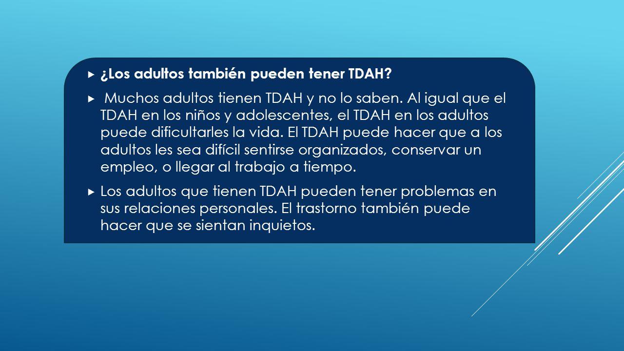  ¿Los adultos también pueden tener TDAH.  Muchos adultos tienen TDAH y no lo saben.
