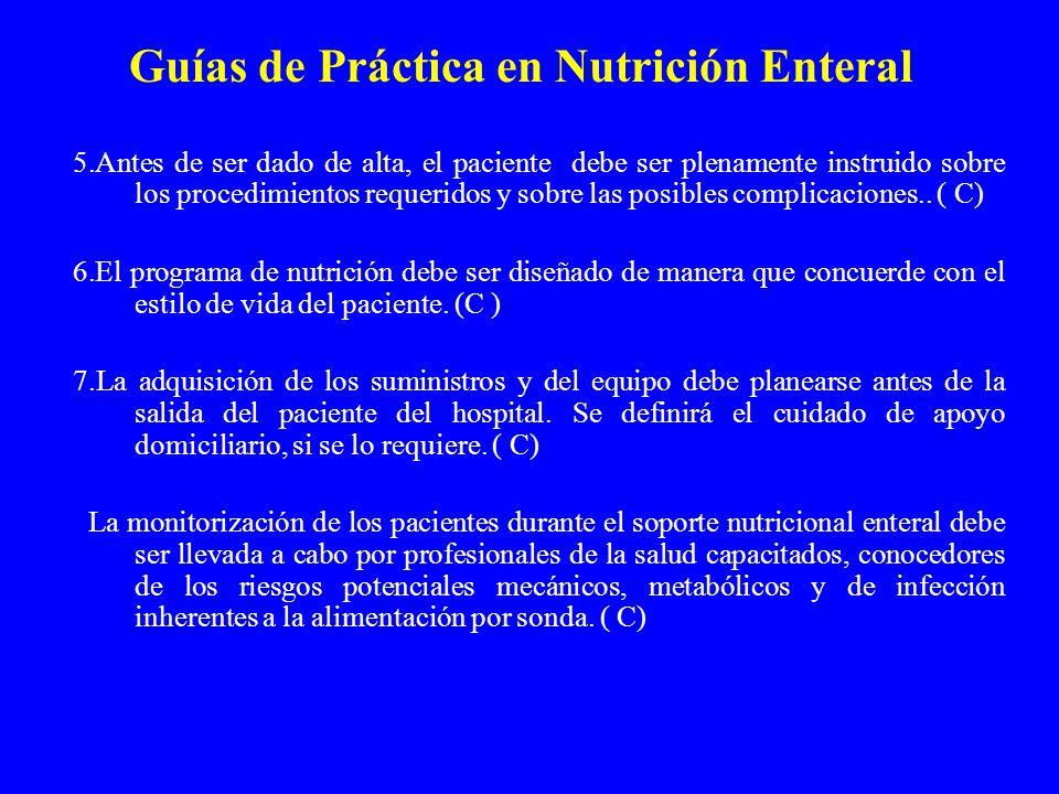 Guías de Práctica en Nutrición Enteral 5.Antes de ser dado de alta, el paciente debe ser plenamente instruido sobre los procedimientos requeridos y sobre las posibles complicaciones..