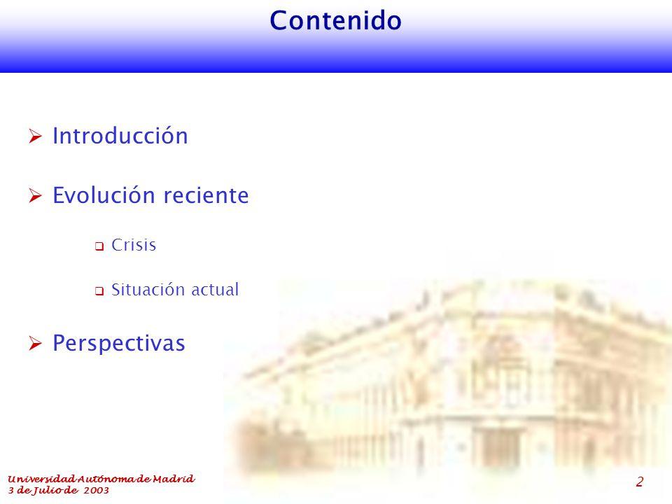 Universidad Autónoma de Madrid 3 de Julio de 2003 2 Contenido  Introducción  Evolución reciente  Crisis  Situación actual  Perspectivas