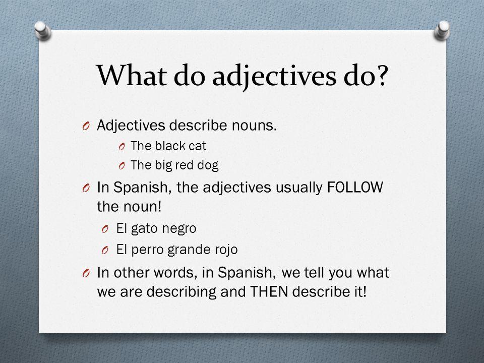 What do adjectives do. O Adjectives describe nouns.