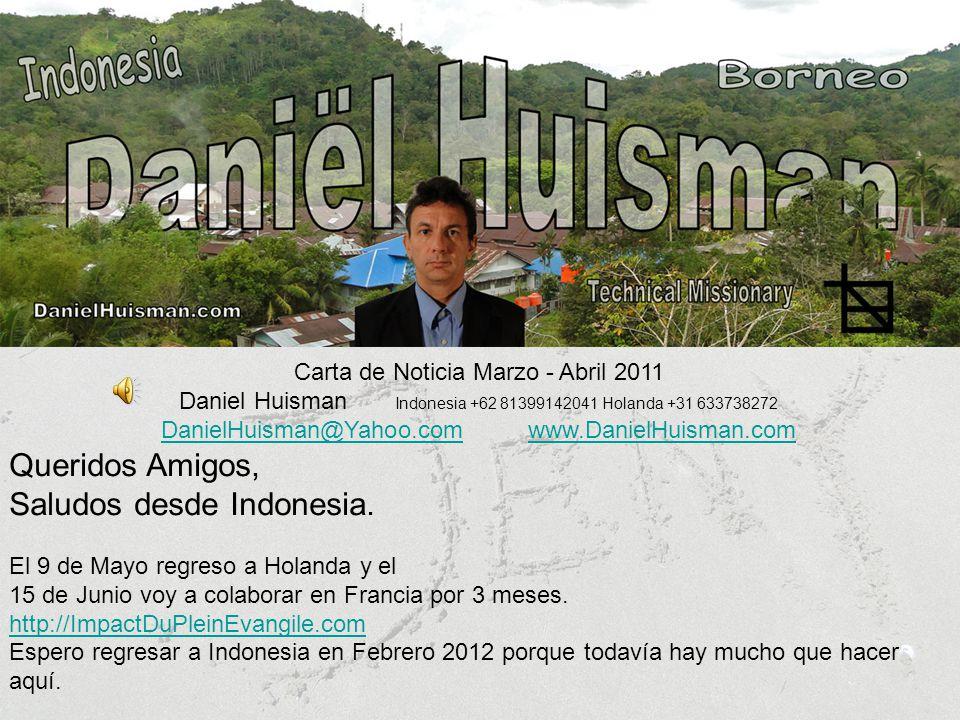 Carta de Noticia Marzo - Abril 2011 Daniel Huisman Indonesia +62 81399142041 Holanda +31 633738272 DanielHuisman@Yahoo.comDanielHuisman@Yahoo.com www.DanielHuisman.comwww.DanielHuisman.com Queridos Amigos, Saludos desde Indonesia.