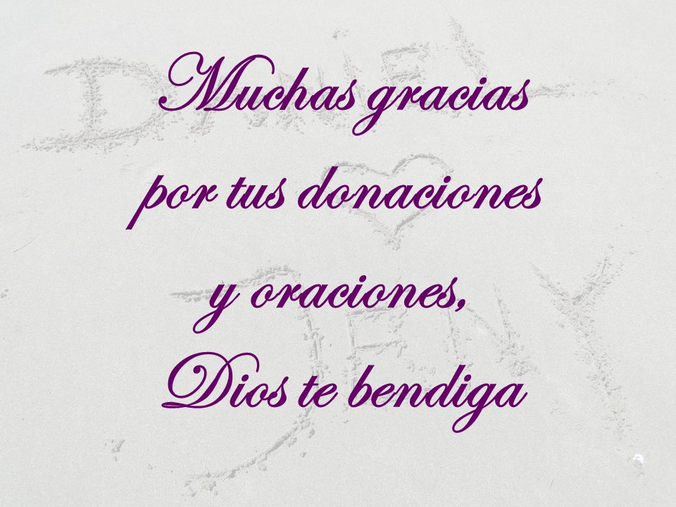 Muchas gracias por tus donaciones y oraciones, Dios te bendiga