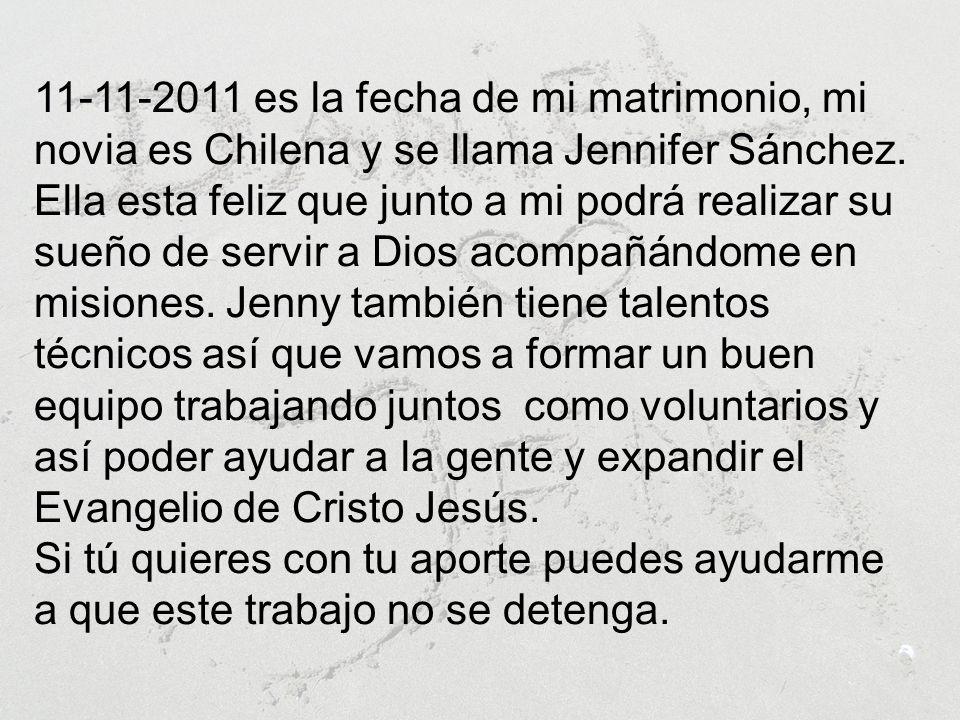 11-11-2011 es la fecha de mi matrimonio, mi novia es Chilena y se llama Jennifer Sánchez.