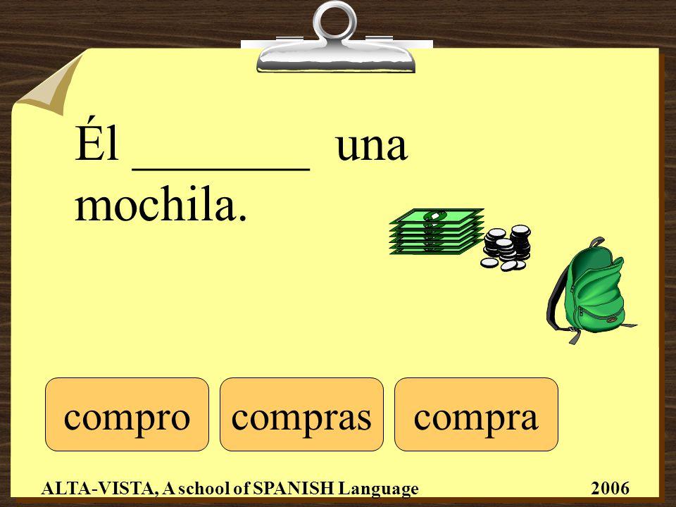 Él _______ una mochila. comprocomprascompra ALTA-VISTA, A school of SPANISH Language 2006