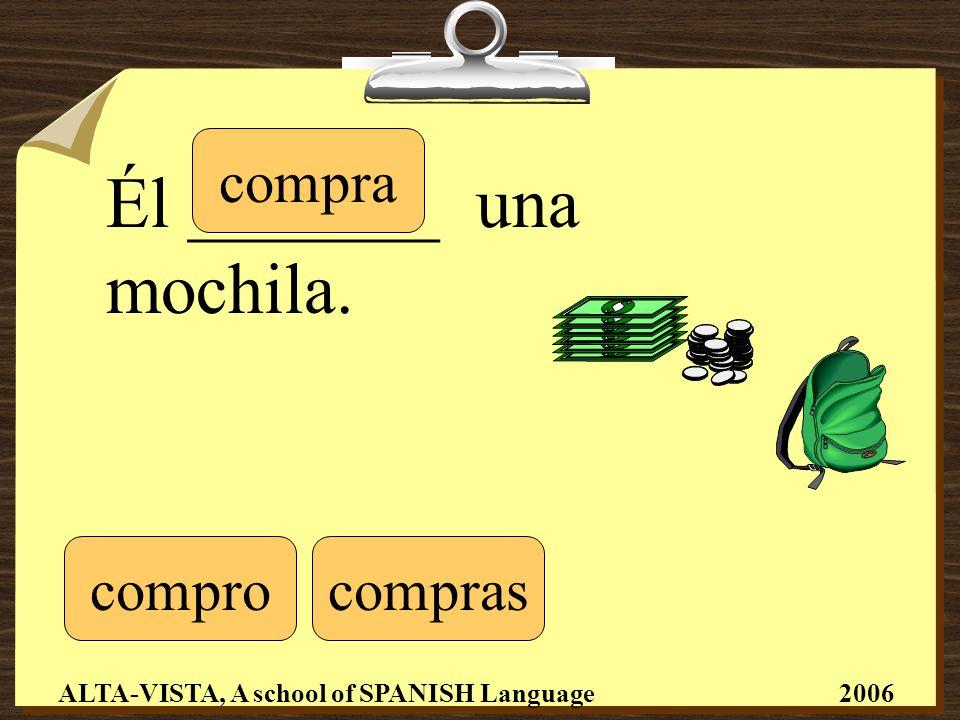 Él _______ una mochila. comprocompras compra ALTA-VISTA, A school of SPANISH Language 2006
