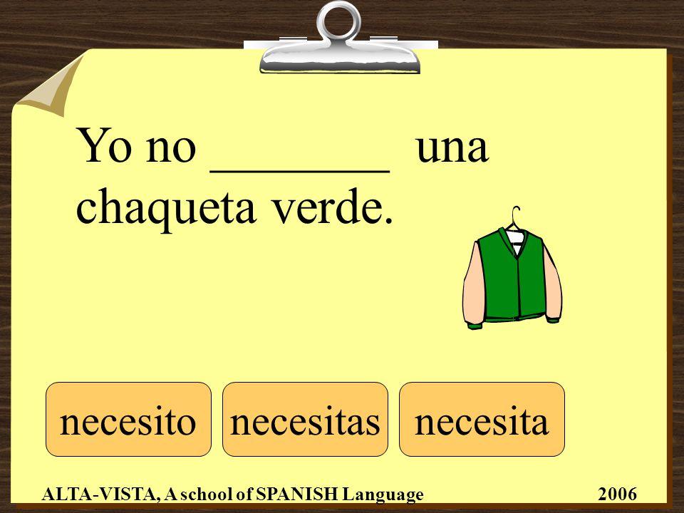 Yo no _______ una chaqueta verde.