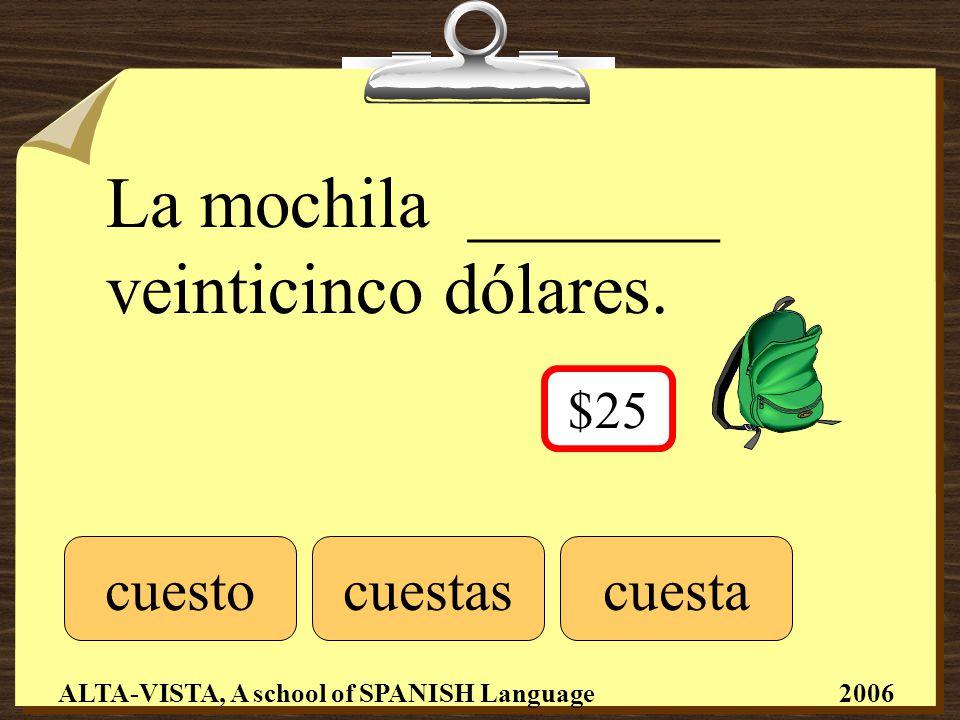 La mochila _______ veinticinco dólares.