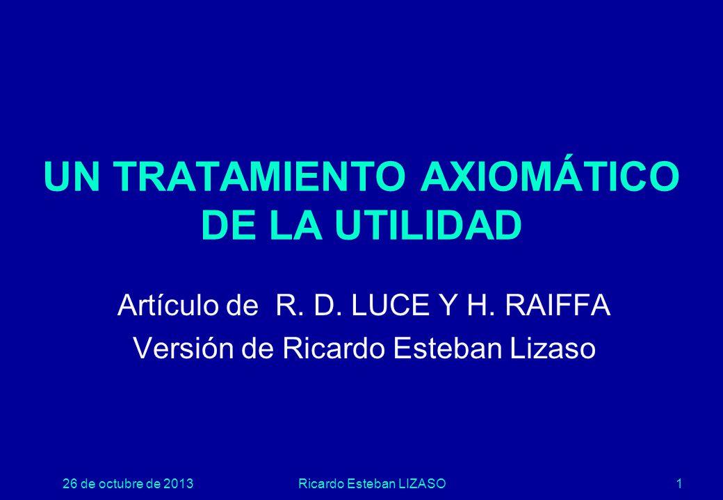 26 de octubre de 2013Ricardo Esteban LIZASO1 UN TRATAMIENTO AXIOMÁTICO DE LA UTILIDAD Artículo de R.
