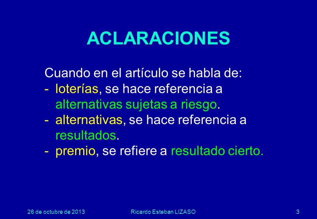26 de octubre de 2013Ricardo Esteban LIZASO3 ACLARACIONES Cuando en el artículo se habla de: -loterías, se hace referencia a alternativas sujetas a riesgo.