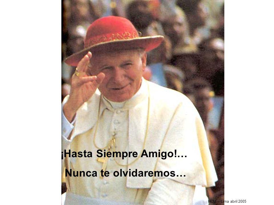 HCM – Lima abril 2005 ¡Hasta Siempre Amigo!… Nunca te olvidaremos…