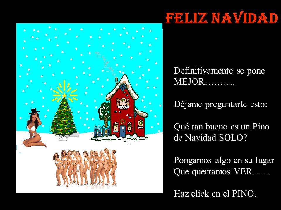 Así está mucho MEJOR, sin embargo podemos cambiar el muñeco de Nieve y hacerle más ATRACTIVO Haz click en él Feliz Navidad