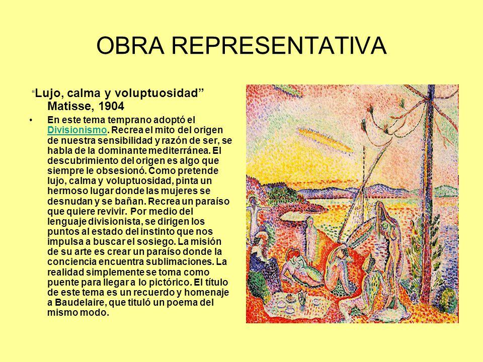 OBRA REPRESENTATIVA Lujo, calma y voluptuosidad Matisse, 1904 En este tema temprano adoptó el Divisionismo.