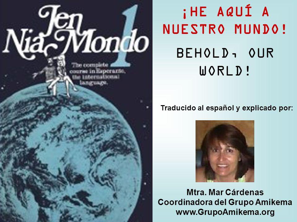 ¡HE AQUÍ A NUESTRO MUNDO. BEHOLD, OUR WORLD. Traducido al español y explicado por: Mtra.