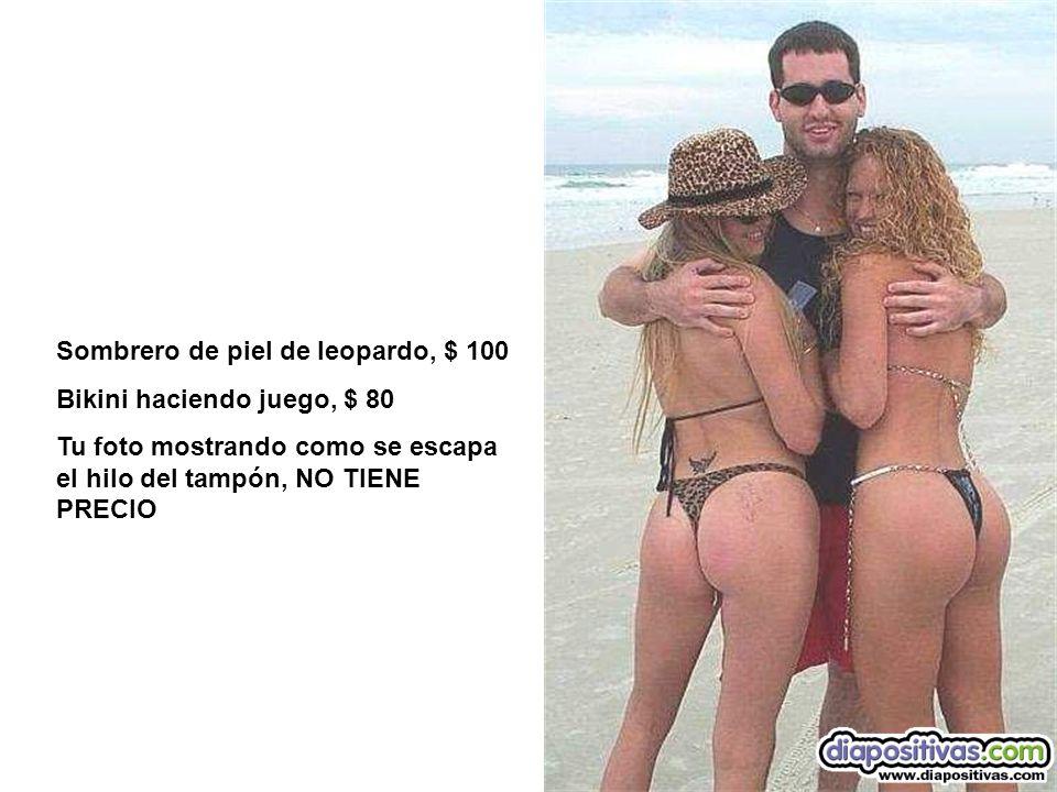 Sombrero de piel de leopardo, $ 100 Bikini haciendo juego, $ 80 Tu foto mostrando como se escapa el hilo del tampón, NO TIENE PRECIO