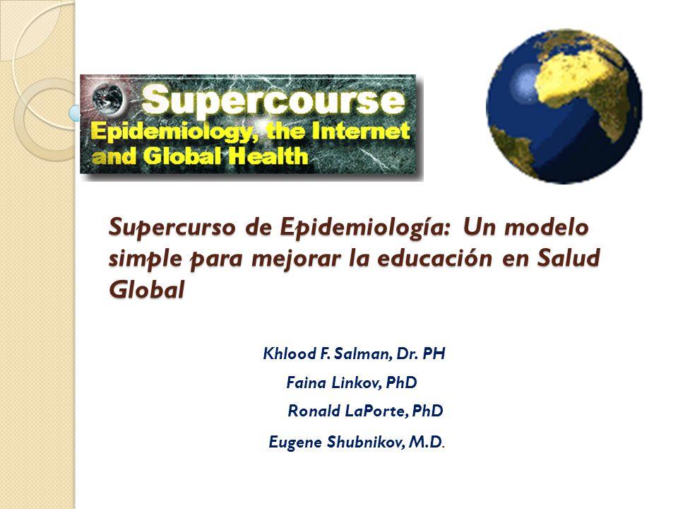 Supercurso de Epidemiología: Un modelo simple para mejorar la educación en Salud Global Khlood F.