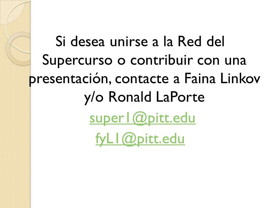 Si desea unirse a la Red del Supercurso o contribuir con una presentación, contacte a Faina Linkov y/o Ronald LaPorte super1@pitt.edu fyL1@pitt.edu