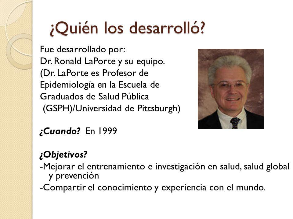 ¿Quién los desarrolló. Fue desarrollado por: Dr. Ronald LaPorte y su equipo.