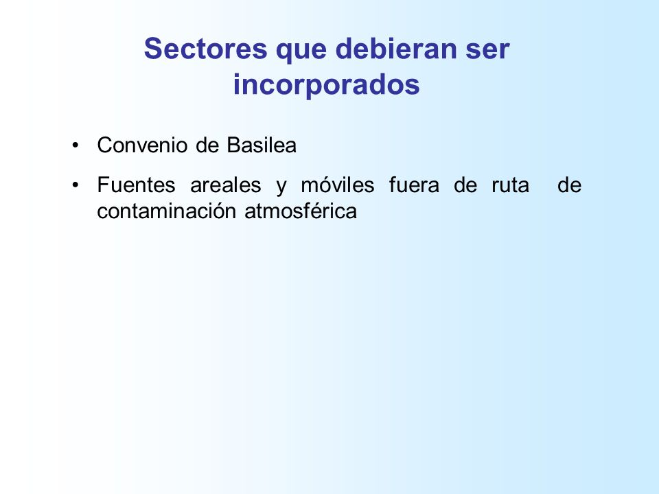 Sectores que debieran ser incorporados Convenio de Basilea Fuentes areales y móviles fuera de ruta de contaminación atmosférica