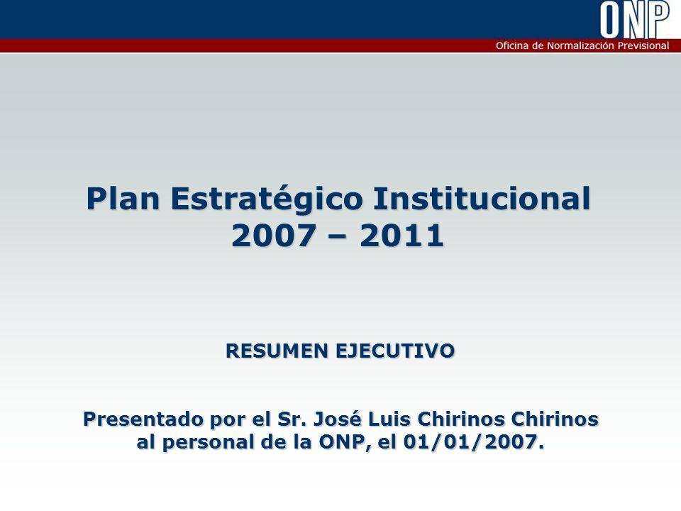 Plan Estratégico Institucional 2007 – 2011 RESUMEN EJECUTIVO Presentado por el Sr.