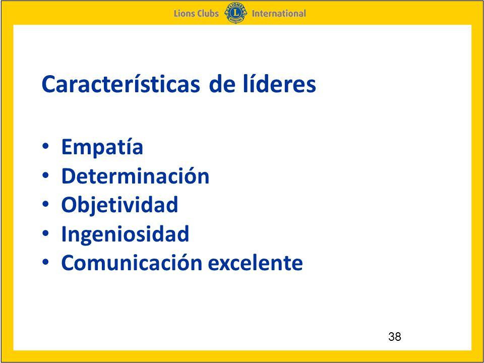 38 Características de líderes Empatía Determinación Objetividad Ingeniosidad Comunicación excelente
