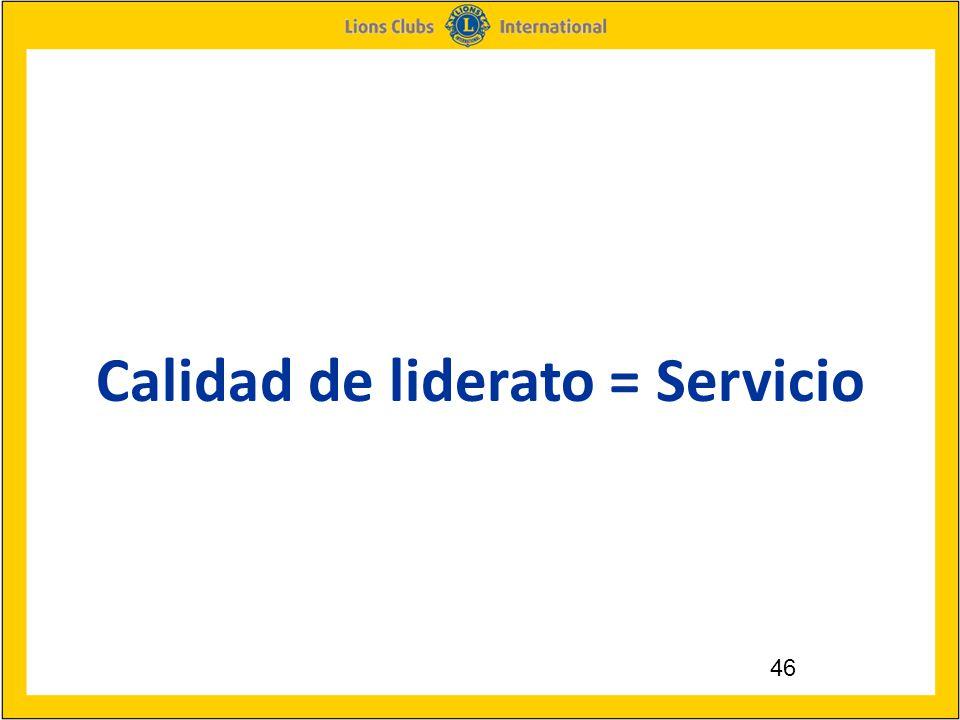 46 Calidad de liderato = Servicio